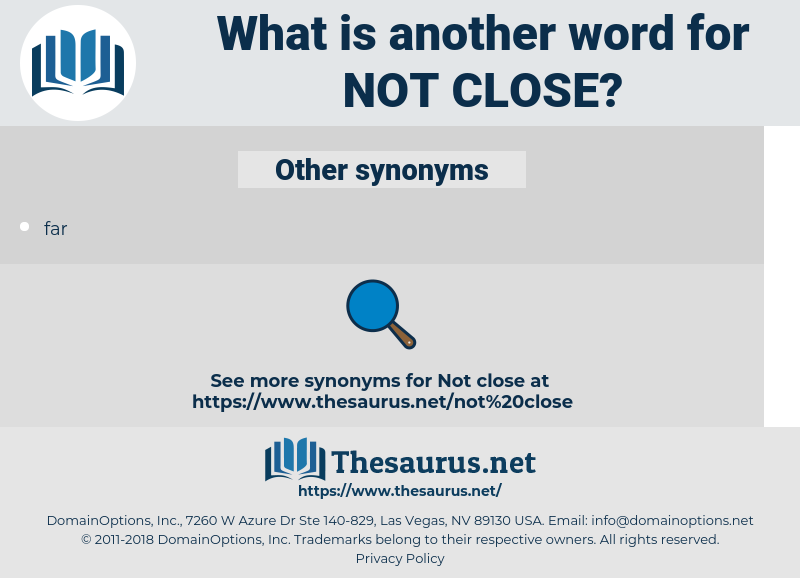 not close, synonym not close, another word for not close, words like not close, thesaurus not close