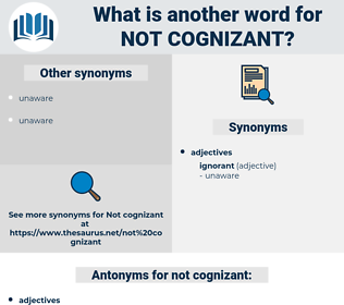 not cognizant, synonym not cognizant, another word for not cognizant, words like not cognizant, thesaurus not cognizant