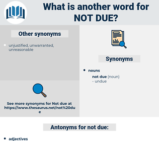 not due, synonym not due, another word for not due, words like not due, thesaurus not due