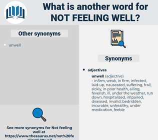 not feeling well, synonym not feeling well, another word for not feeling well, words like not feeling well, thesaurus not feeling well