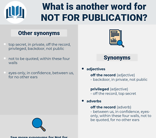 not for publication, synonym not for publication, another word for not for publication, words like not for publication, thesaurus not for publication