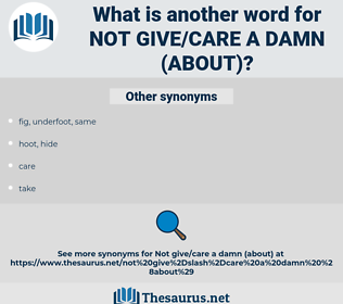 not give/care a damn (about), synonym not give/care a damn (about), another word for not give/care a damn (about), words like not give/care a damn (about), thesaurus not give/care a damn (about)