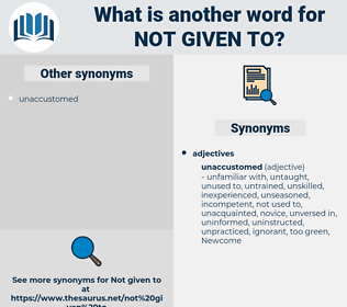 not given to, synonym not given to, another word for not given to, words like not given to, thesaurus not given to