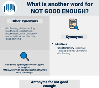 not good enough, synonym not good enough, another word for not good enough, words like not good enough, thesaurus not good enough