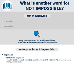 not impossible, synonym not impossible, another word for not impossible, words like not impossible, thesaurus not impossible