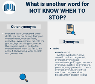 not know when to stop, synonym not know when to stop, another word for not know when to stop, words like not know when to stop, thesaurus not know when to stop