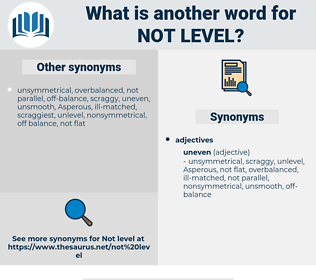 not level, synonym not level, another word for not level, words like not level, thesaurus not level