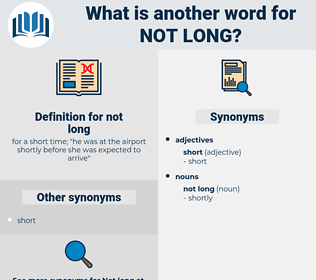 not long, synonym not long, another word for not long, words like not long, thesaurus not long
