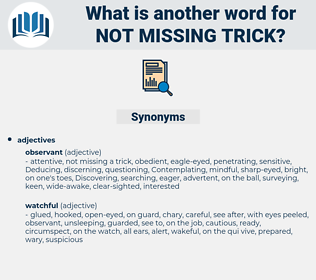 not missing trick, synonym not missing trick, another word for not missing trick, words like not missing trick, thesaurus not missing trick