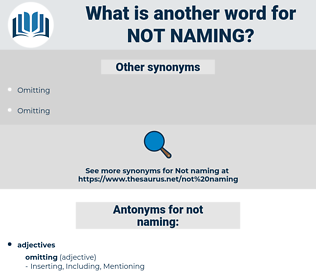 not naming, synonym not naming, another word for not naming, words like not naming, thesaurus not naming