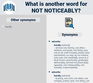 not noticeably, synonym not noticeably, another word for not noticeably, words like not noticeably, thesaurus not noticeably