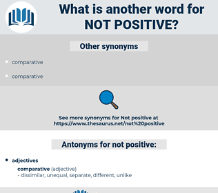 not positive, synonym not positive, another word for not positive, words like not positive, thesaurus not positive