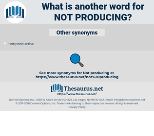 not producing, synonym not producing, another word for not producing, words like not producing, thesaurus not producing