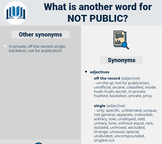 not public, synonym not public, another word for not public, words like not public, thesaurus not public