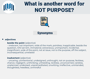 not purpose, synonym not purpose, another word for not purpose, words like not purpose, thesaurus not purpose