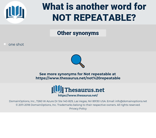 not repeatable, synonym not repeatable, another word for not repeatable, words like not repeatable, thesaurus not repeatable