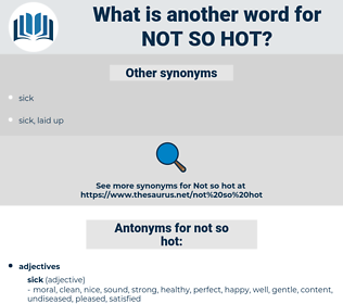not so hot, synonym not so hot, another word for not so hot, words like not so hot, thesaurus not so hot