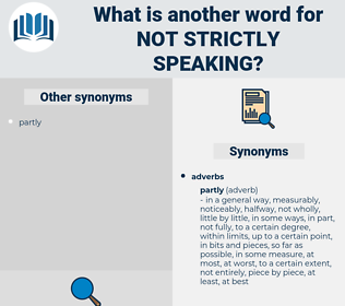 not strictly speaking, synonym not strictly speaking, another word for not strictly speaking, words like not strictly speaking, thesaurus not strictly speaking