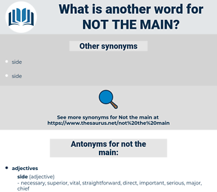 not the main, synonym not the main, another word for not the main, words like not the main, thesaurus not the main
