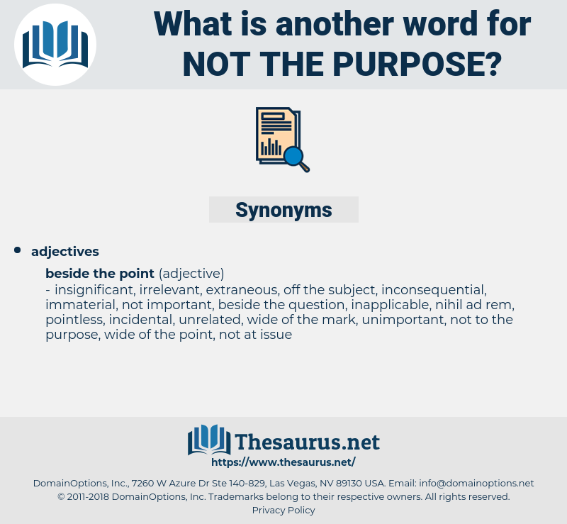 not the purpose, synonym not the purpose, another word for not the purpose, words like not the purpose, thesaurus not the purpose