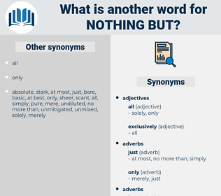 nothing but, synonym nothing but, another word for nothing but, words like nothing but, thesaurus nothing but