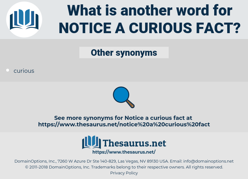 notice a curious fact, synonym notice a curious fact, another word for notice a curious fact, words like notice a curious fact, thesaurus notice a curious fact