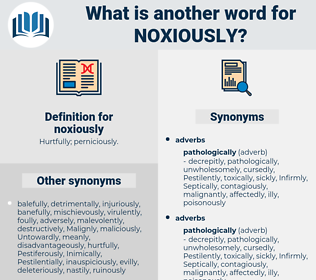 noxiously, synonym noxiously, another word for noxiously, words like noxiously, thesaurus noxiously