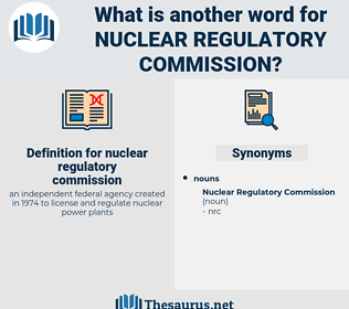 nuclear regulatory commission, synonym nuclear regulatory commission, another word for nuclear regulatory commission, words like nuclear regulatory commission, thesaurus nuclear regulatory commission