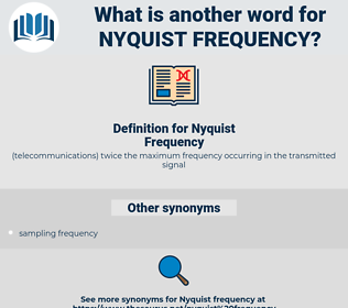 Nyquist Frequency, synonym Nyquist Frequency, another word for Nyquist Frequency, words like Nyquist Frequency, thesaurus Nyquist Frequency