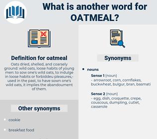 oatmeal, synonym oatmeal, another word for oatmeal, words like oatmeal, thesaurus oatmeal