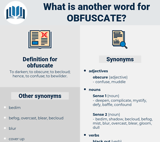 obfuscate, synonym obfuscate, another word for obfuscate, words like obfuscate, thesaurus obfuscate