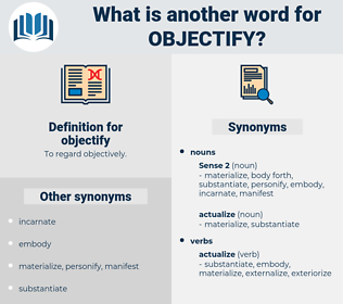 objectify, synonym objectify, another word for objectify, words like objectify, thesaurus objectify