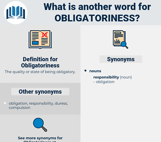 Obligatoriness, synonym Obligatoriness, another word for Obligatoriness, words like Obligatoriness, thesaurus Obligatoriness