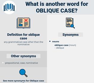oblique case, synonym oblique case, another word for oblique case, words like oblique case, thesaurus oblique case