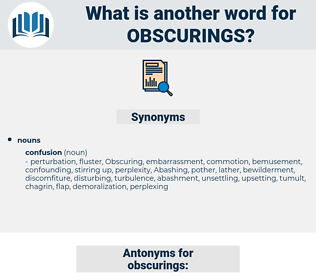 obscurings, synonym obscurings, another word for obscurings, words like obscurings, thesaurus obscurings