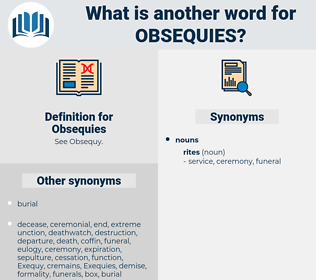 Obsequies, synonym Obsequies, another word for Obsequies, words like Obsequies, thesaurus Obsequies