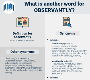 observantly, synonym observantly, another word for observantly, words like observantly, thesaurus observantly