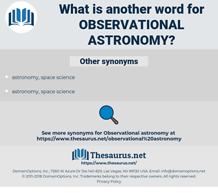 observational astronomy, synonym observational astronomy, another word for observational astronomy, words like observational astronomy, thesaurus observational astronomy