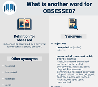 obsessed, synonym obsessed, another word for obsessed, words like obsessed, thesaurus obsessed
