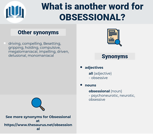obsessional, synonym obsessional, another word for obsessional, words like obsessional, thesaurus obsessional