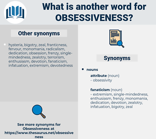 obsessiveness, synonym obsessiveness, another word for obsessiveness, words like obsessiveness, thesaurus obsessiveness