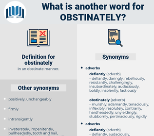 obstinately, synonym obstinately, another word for obstinately, words like obstinately, thesaurus obstinately