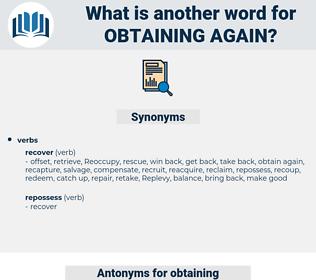 obtaining again, synonym obtaining again, another word for obtaining again, words like obtaining again, thesaurus obtaining again