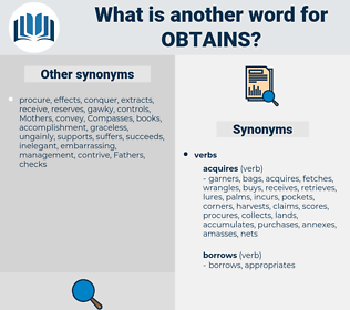 obtains, synonym obtains, another word for obtains, words like obtains, thesaurus obtains