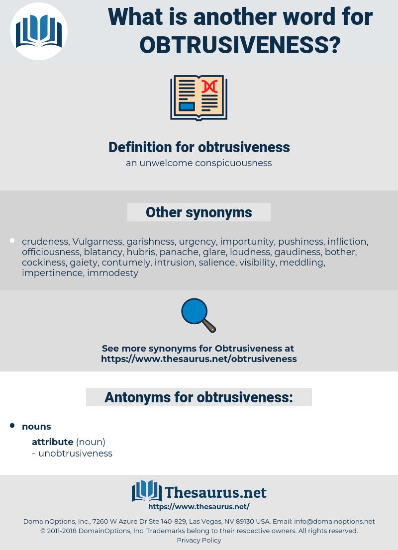 obtrusiveness, synonym obtrusiveness, another word for obtrusiveness, words like obtrusiveness, thesaurus obtrusiveness