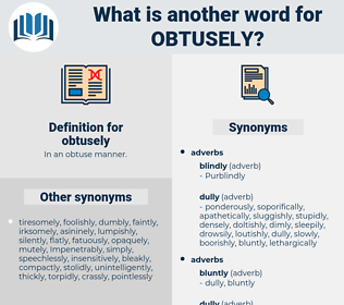obtusely, synonym obtusely, another word for obtusely, words like obtusely, thesaurus obtusely