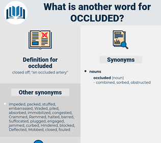 occluded, synonym occluded, another word for occluded, words like occluded, thesaurus occluded