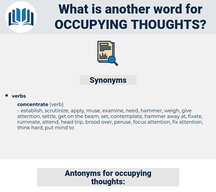 occupying thoughts, synonym occupying thoughts, another word for occupying thoughts, words like occupying thoughts, thesaurus occupying thoughts