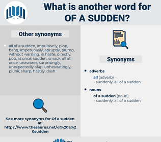 of a sudden, synonym of a sudden, another word for of a sudden, words like of a sudden, thesaurus of a sudden