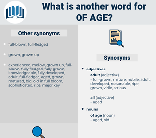 of age, synonym of age, another word for of age, words like of age, thesaurus of age